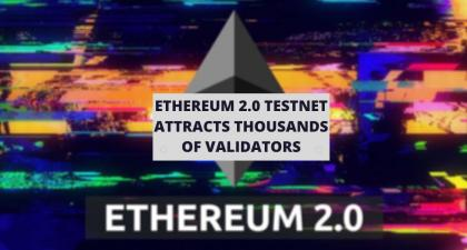 Ethereum 2.0 Testnet Attracts Thousands of Validators