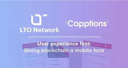 Capptions & LTO Network: User experience first. Giving blockchain a mobile face.