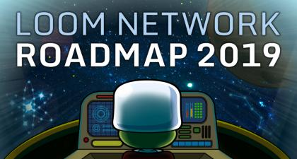 Loom Network Roadmap 2019