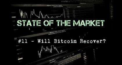 State of the Market - #11 Will Bitcoin Recover?