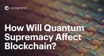 How Will Quantum Supremacy Affect Blockchain?