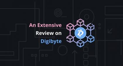 Digibyte Blockchain: An up to Date Review on Digibyte 2021An Extensive Review on Digibyte