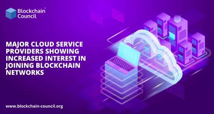 Major Cloud Service Providers Showing Increased Interest in Joining Blockchain Networks