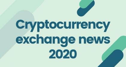 2020 cryptocurrency exchange news recap