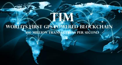 TIM:World's first GPS powered blockchain,100 Million Transactions Per Second.