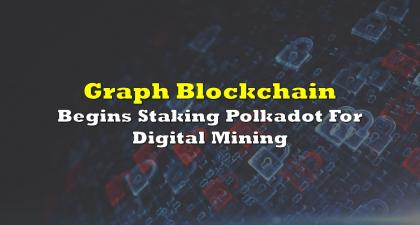 Graph Blockchain Begins Staking Polkadot For Digital Mining