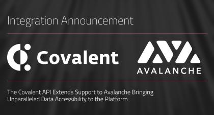 The Covalent API Extends Support to Avalanche Bringing Unparalleled Data Accessibility to the Platform