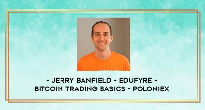 Jerry Banfield - EDUfyre - Bitcoin Trading Basics - Poloniex - IMH Lab - Online Education Library