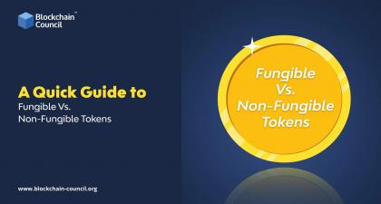 A Quick Guide to Fungible Vs. Non-Fungible Tokens -