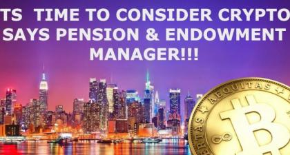 ITS TIME TO CONSIDER CRYPTO SAYS PENSION & ENDOWMENT MANAGER!!!