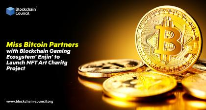 Miss Bitcoin Partners with Blockchain <bold>Gaming</bold> Ecosystem' Enjin' to Launch NFT Art Charity Project -
