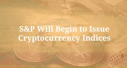 S&P Will Begin to Issue Cryptocurrency Indices in 2021