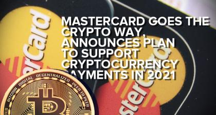 MasterCard Goes The Crypto Way, Announces Plan To Support Cryptocurrency Payments in 2021 | The Coin Magazine