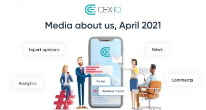 Media about CEX.IO — April 2021