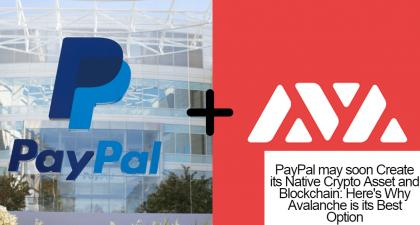 PayPal may Create its Native Blockchain: Avalanche is its Best Option