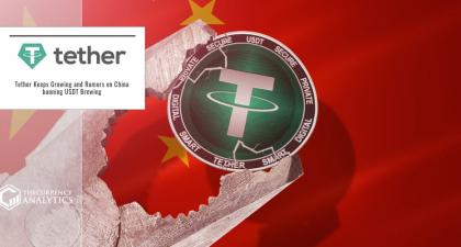 Tether Keeps Growing and Rumors on China banning USDT Brewing