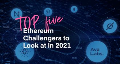 TOP 5 Ethereum Challengers to look out for in 2021 - Vacuumlabs