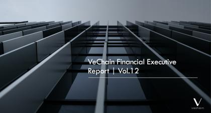 VeChain Financial Executive Report Vol. 12