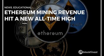 Ethereum Mining Revenue Hits a New All-time High