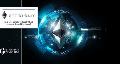 Is an Ethereum (ETH) Supply Shock Anywhere Around the Corner?