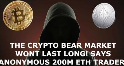 THE CRYPTO BEAR MARKET WONT LAST LONG! SAYS ANONYMOUS 200M ETH TRADER!
